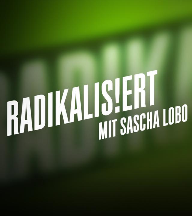 Radikalisiert mit Sascha Lobo