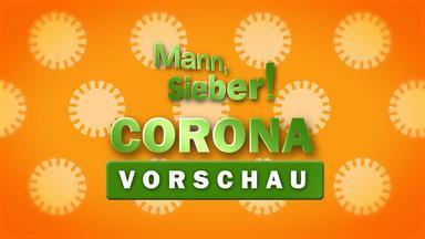 Mann, Sieber! – Corona-Vorschau