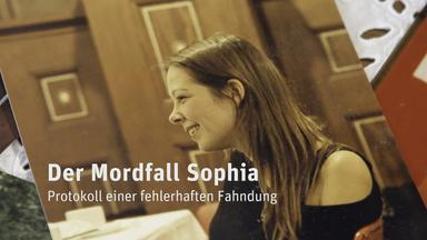 Frontal 21 - Dokumentation: Der Mordfall Sophia
